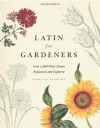 Latin for Gardeners: Over 3,000 Plant Names Explained and Explored - Lorraine Harrison
