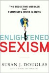 Enlightened Sexism: The Seductive Message That Feminism's Work Is Done -