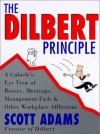 The Dilbert Principle: Cubicle's-Eye View of Bosses, Meetings, Management Fads, and Other Workplace Afflictions - Scott Adams