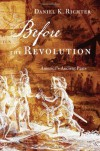 Before the Revolution: America's Ancient Pasts - Daniel K. Richter