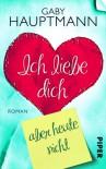 Ich liebe dich, aber heute nicht: Roman - Gaby Hauptmann