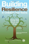 Building Resilience in Children and Teens: Giving Kids Roots and Wings - Kenneth R. Ginsburg