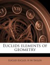 Euclids Elements of Geometry - Euclid Euclid, H.M. Taylor