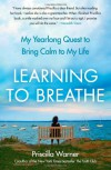 Learning to Breathe: My Yearlong Quest to Bring Calm to My Life - Priscilla Warner