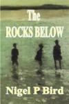 The Rocks Below - Nigel P. Bird