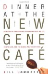 Dinner at the New Gene Café: How Genetic Engineering Is Changing What We Eat, How We Live, and the Global Politics of Food - Bill Lambrecht