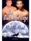 The Blue Moon Cafe - Rick R. Reed