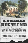 A Disease in the Public Mind: A New Understanding of Why We Fought the Civil War - Thomas J. Fleming