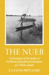 The Nuer: A Description of the Modes of Livelihood and Political Institutions of a Nilotic People - E.E. Evans-Pritchard