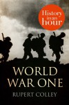 World War One: History In An Hour - Rupert Colley