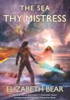 The Sea Thy Mistress - Elizabeth Bear