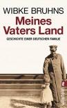 Meines Vaters Land: Geschichte einer deutschen Familie - Wibke Bruhns