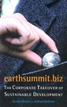 Earthsummit.Biz: The Corporate Takeover of Sustainable Development - Kenny Bruno, Joshua Karliner