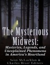 The Mysterious Midwest: Mysteries, Legends, and Unexplained Phenomena in America's Heartland - Charles River Editors