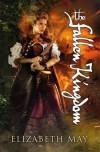 The Fallen Kingdom: Book Three of the Falconer Trilogy - Elizabeth May