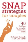 Snap Strategies for Couples: 40 Fast Fixes for Everyday Relationship Pitfalls - Lana Staheli, Pepper Schwartz