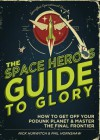 The Space Hero's Guide to Glory - Nick Hurwitch, Phil Hornshaw