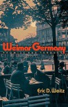 Weimar Germany: Promise and Tragedy - Eric D. Weitz