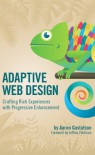 Adaptive Web Design: Crafting Rich Experiences with Progressive Enhancement - Aaron Gustafson, Jeffrey Zeldman