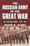 The Russian Army in the Great War: The Eastern Front, 1914-1917 (Modern War Studies) - David R. Stone