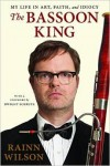 The Bassoon King: My Life in Art, Faith, and Idiocy - Rainn Wilson