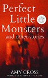 Perfect Little Monsters and Other Stories - Amy Cross