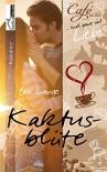 Kaktusblüte - Café au Lait und ganz viel Liebe 1 - Bea Lange