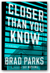 Closer Than You Know: A Novel - Brad Parks