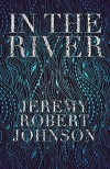 In The River - Jeremy Robert Johnson