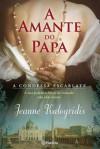 A Amante do Papa - Jeanne Kalogridis