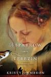 A Sparrow in Terezin (A Hidden Masterpiece Novel) - Kristy Cambron