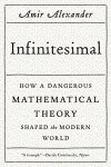 Infinitesimal: How a Dangerous Mathematical Theory Shaped the Modern World - Amir Alexander