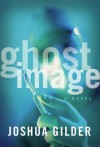 Ghost Image - Joshua Gilder