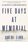 Five Days at Memorial: Life and Death in a Storm-Ravaged Hospital - Sheri Lee Fink