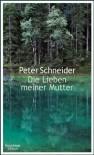 Die Lieben meiner Mutter - Peter Schneider