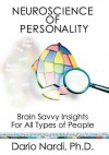 Neuroscience of Personality: Brain Savvy Insights for All Types of People - Dario Nardi