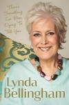 There's Something I've Been Dying to Tell You - Lynda Bellingham
