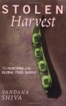 Stolen Harvest: The Hijacking of the Global Food Supply - Vandana Shiva