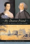 My Dearest Friend: Letters of Abigail and John Adams - Abigail Adams, John Adams