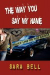 The Way You Say My Name - Sara Bell