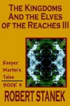 The Kingdoms and the Elves of the Reaches III (Keeper Martin's Tales, Book 3) - Robert Stanek