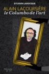 Alain Lacoursière : le Columbo de l'art - Sylvain Larocque