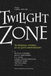 Twilight Zone: 19 Original Stories on the 50th Anniversary - Timothy Zahn, Alan Brennert, Kelley Armstrong, Lezli Robyn, Carol Serling, Rod Serling, Robert Serling, David Hagberg, Lucia St. Clair Robson, Deborah Chester, Whitley Strieber, Laura Lippman, Joe R. Lansdale, William F. Wu, R.L. Stine, Carole Nelson Douglas, Earl Hamner