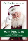 Being Santa Claus: What I Learned about the True Meaning of Christmas - Sal Lizard