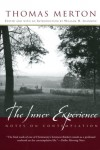 The Inner Experience: Notes on Contemplation - Thomas Merton, William H. Shannon