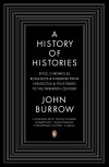 History of Histories: Epics, Chronicles, Romances and Inquiries from Herodotus and Thucydides to the Twentieth Century - J. W. Burrow