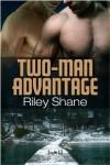 Two Man Advantage  - Riley Shane