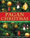 Pagan Christmas: The Plants, Spirits, and Rituals at the Origins of Yuletide - Christian Rätsch, Claudia Müller-Ebeling