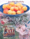 Orchards in the Oasis: Recipes, Travels & Memories - Josceline Dimbleby