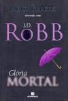 Glória Mortal (Série Mortal #2) - J.D. Robb